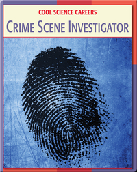 Cool Science Careers: Crime Scene Investigator