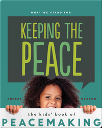 Keeping the Peace: The Kids' Book of Peacemaking