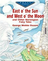 East O' The Sun And West O' The Moon And Other Norwegian Fairy Tales