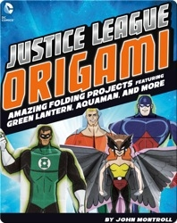 Justice League Origami: Amazing Folding Projects Featuring Green Lantern, Aquaman, and More