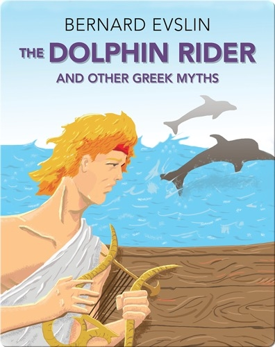 The Dolphin Rider and Other Greek Myths