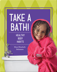 Take A Bath!: Healthy Body Habits
