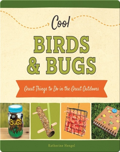 Cool Birds & Bugs: Great Things to Do in the Great Outdoors