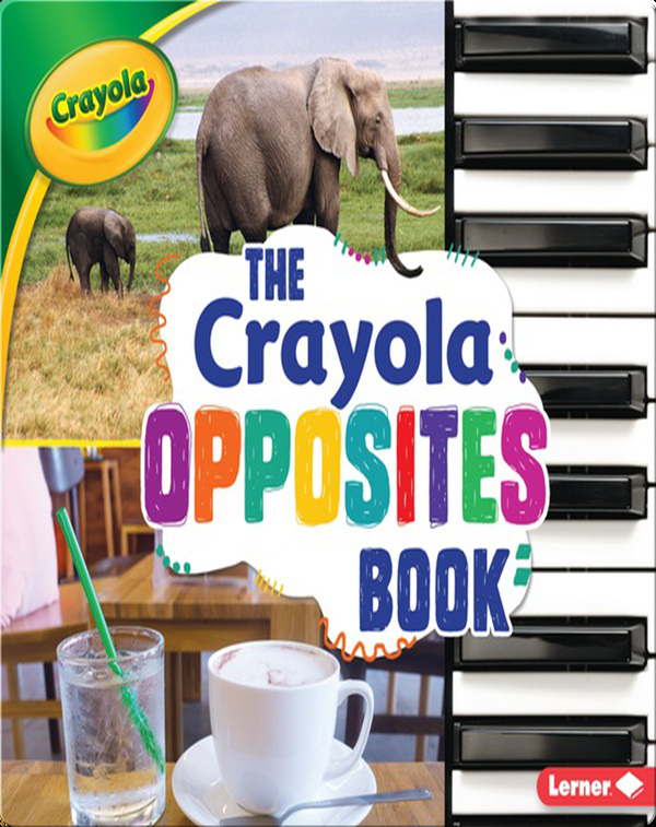 The Crayola Opposites Book