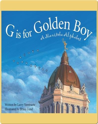 G is for Golden Boy: A Manitoba Alphabet