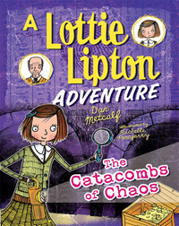 The Catacombs of Chaos: A Lottie Lipton Adventure