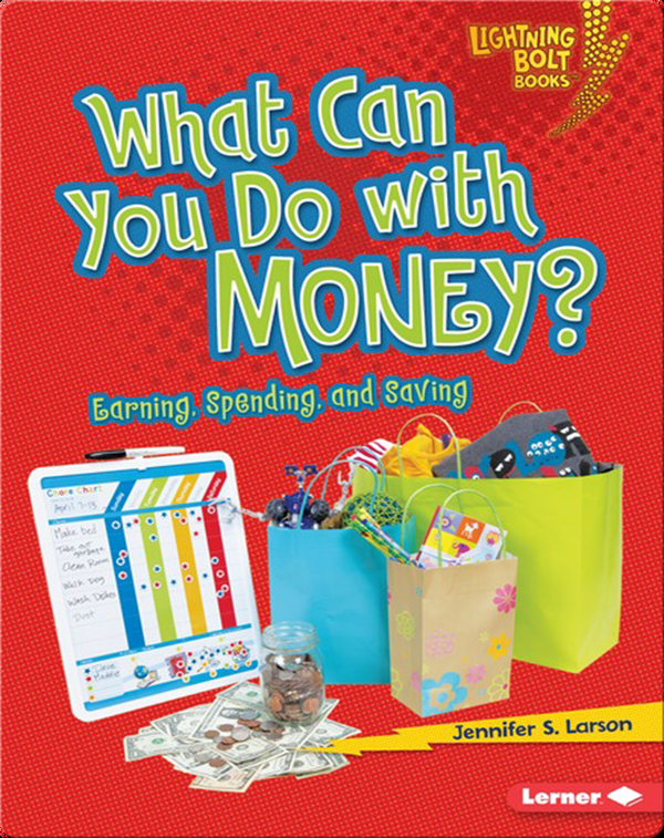 What Can You Do with Money?: Earning, Spending, and Saving