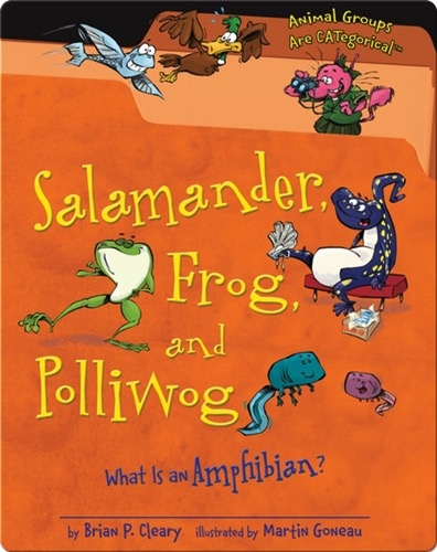 Salamander, Frog, and Polliwog: What Is an Amphibian?