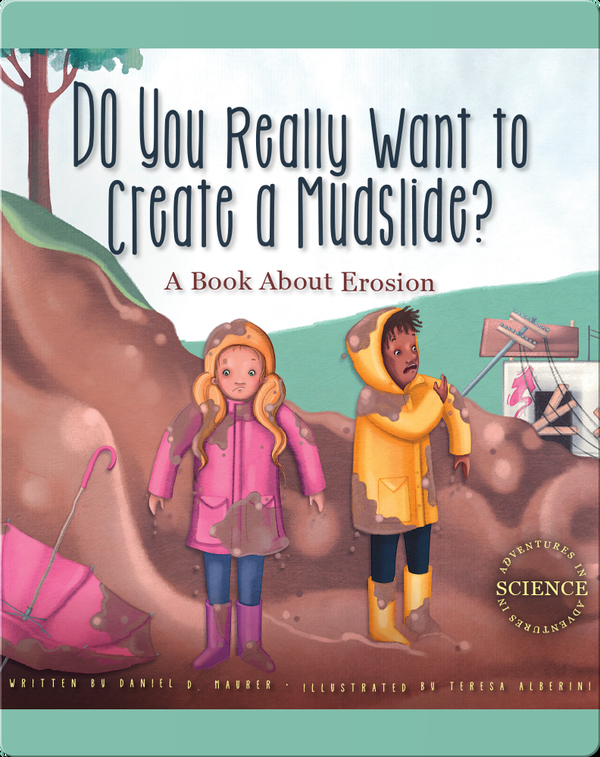 Do You Really Want to Create a Mudslide?: A Book about Erosion