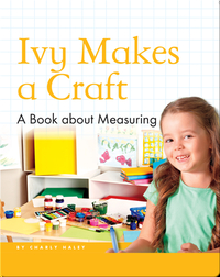 Ivy Makes a Craft: A Book about Measuring