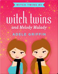 Witch Twins and Melody Malady