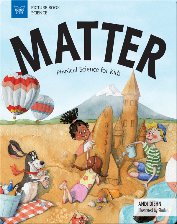 Matter: Physical Science for Kids