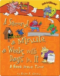 A Second, A Minute, A Week with Days in it: A Book about Time