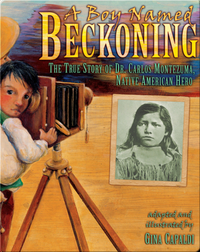 A Boy Named Beckoning: The True Story of Dr. Carlos Montezuma