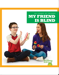 All Kinds of Friends: My Friend Is Blind