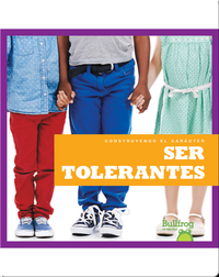 Construyendo el carácter: Ser tolerantes
