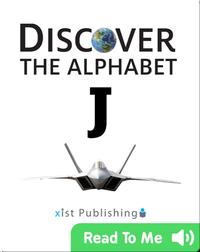 Discover The Alphabet: J