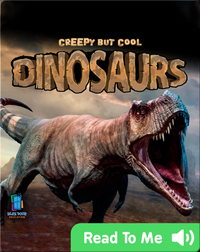 Creepy But Cool: Dinosaurs