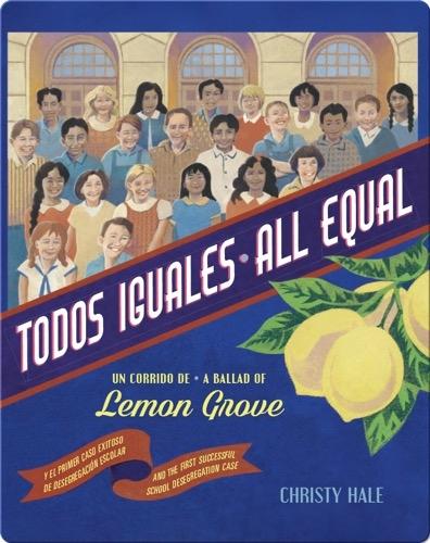 Todos Iguales/All Equal: Un corrido de Lemon Grove/A Ballad of Lemon Grove