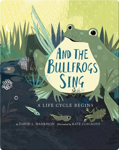 And the Bullfrogs Sing: A Life Cycle Begins