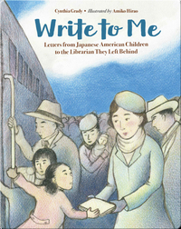 Write to Me: Letters from Japanese American Children to the Librarian They Left Behind