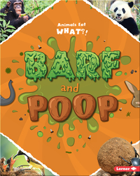 Barf and Poop: Animals Eat What?!