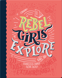 Rebel Girls Explore: 20 Tales of Extraordinary Women