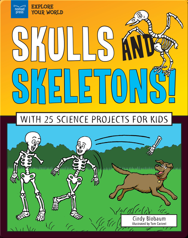 Skulls and Skeletons! With 25 Science Projects for Kids