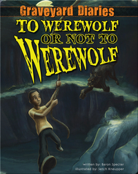Graveyard Diaries #4: To Werewolf or Not to Werewolf
