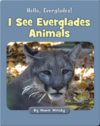 Hello, Everglades!: I See Everglades Animals