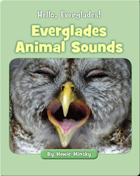 Hello, Everglades!: Everglades Animal Sounds