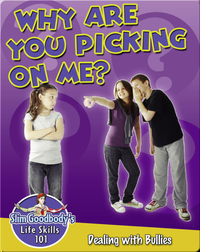 Why are you Picking on me?: Dealing with Bullies