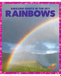 Amazing Sights in the Sky: Rainbows