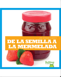 De la semilla a la mermelada (From Seed to Jam)