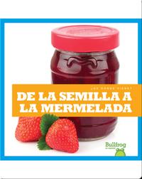 De la semilla a la mermelada (From Seed to Jam)