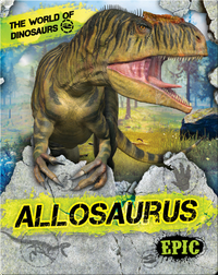 The World of Dinosaurs: Allosaurus