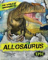 The World of Dinosaurs: Allosaurus