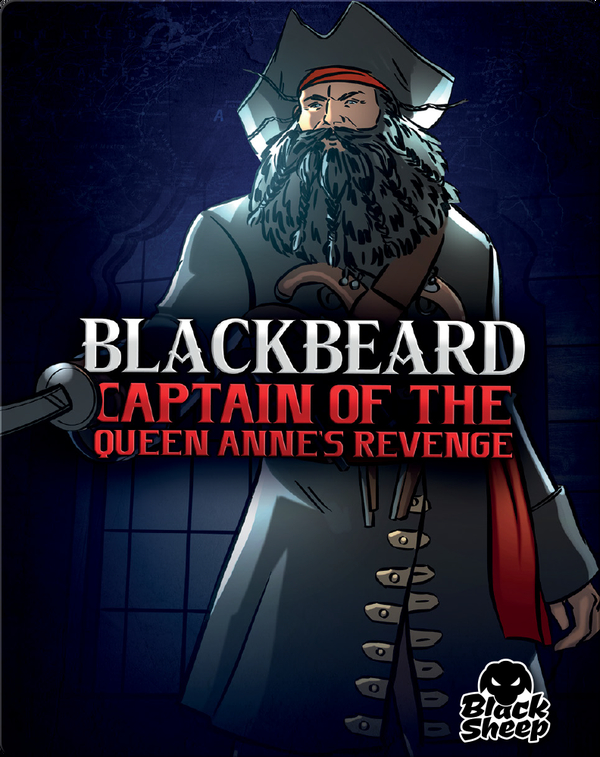 Blackbeard: Captain of Queen Anne's Revenge