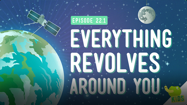 Crash Course Kids: Everything Revolves Around You