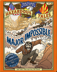 Major Impossible (Nathan Hale's Hazardous Tales #9): A Grand Canyon Tale
