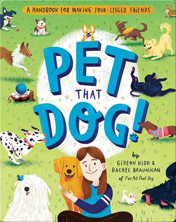 Pet That Dog!, A Handbook for Making Four-Legged Friends