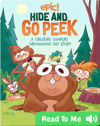 Hide and Go Peek: A Creature Campers Groundhog Day Story