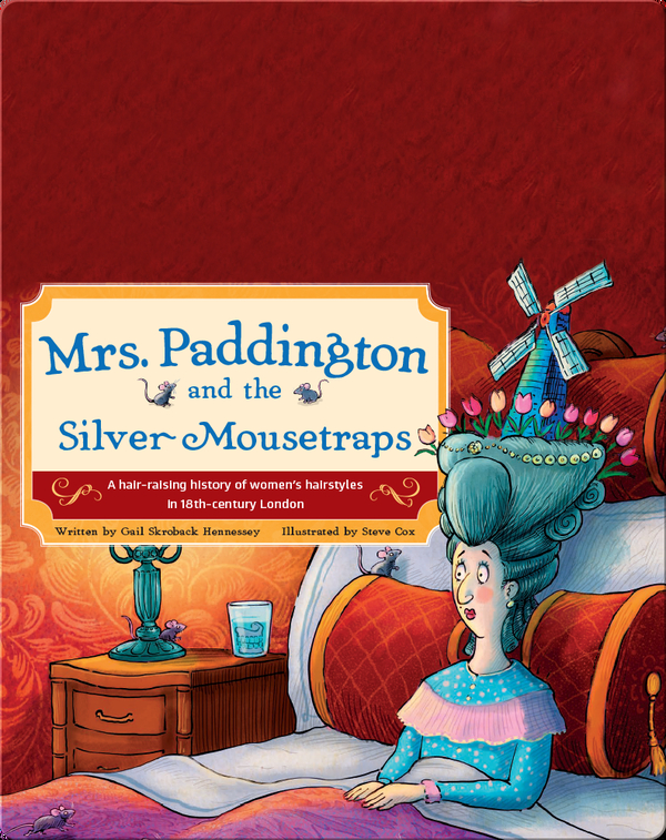 Mrs. Paddington and the Silver Mousetraps: A Hair-Raising History of Women's Hairstyles in 18th-century London