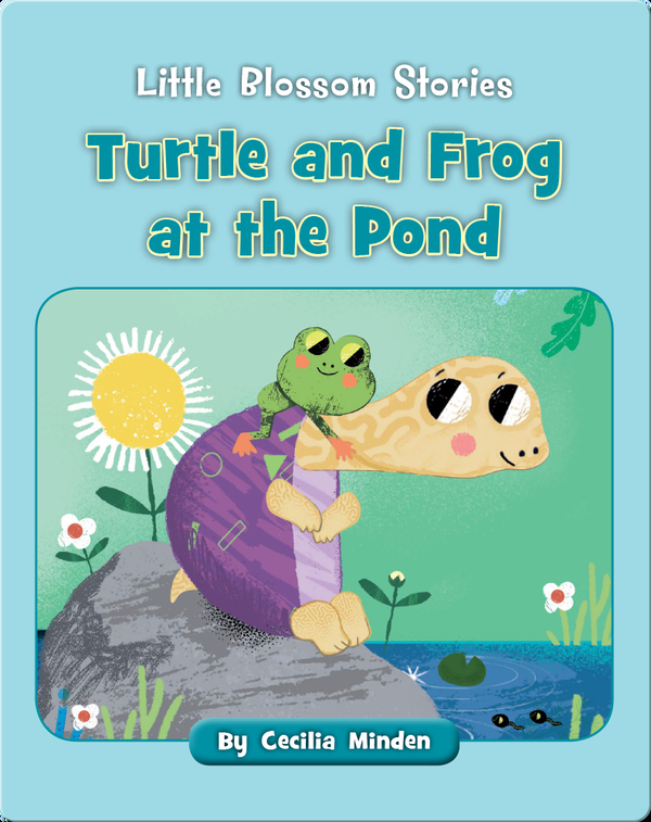 Little Blossom Stories: Turtle and Frog at the Pond
