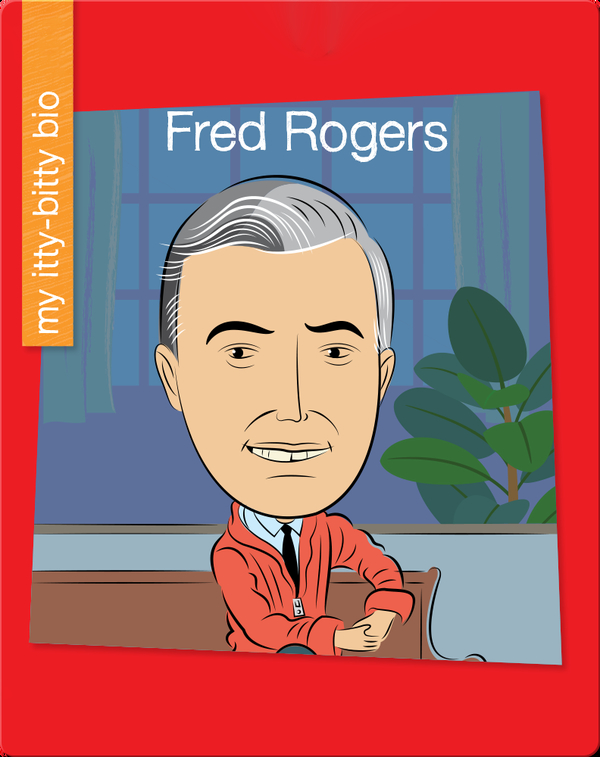 My Itty-Bitty Bio: Fred Rogers