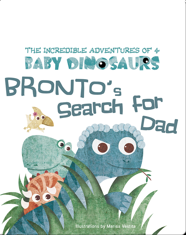 The Incredible Adventures of 4 Baby Dinosaurs: Bronto's Search for Dad
