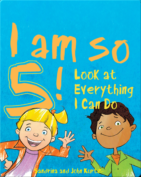 I Am so 5!: Look at Everything I Can Do