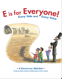 E is for Everyone! Every Vote and Every Voice: A Democracy Alphabet