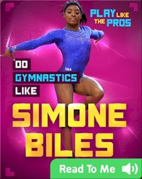 Play Like the Pros: Do Gymnastics Like Simone Biles
