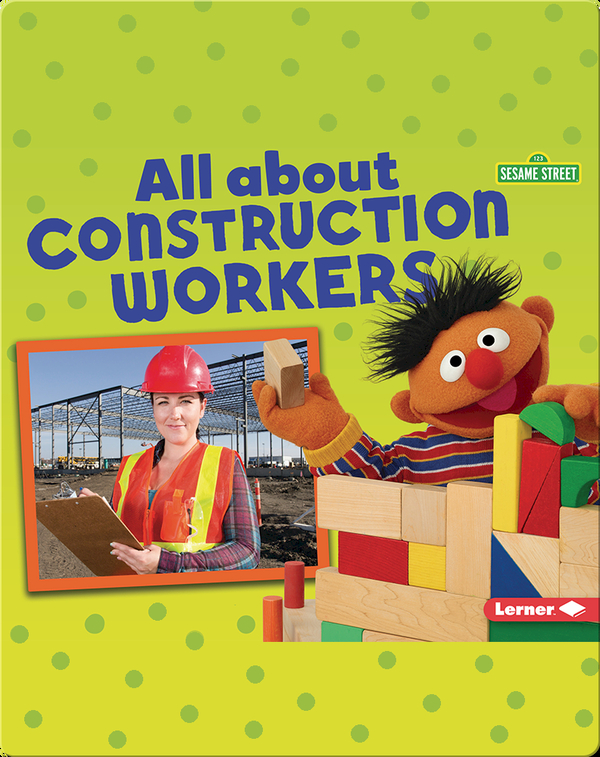 Sesame Street Loves Community Helpers: All About Constructions Workers
